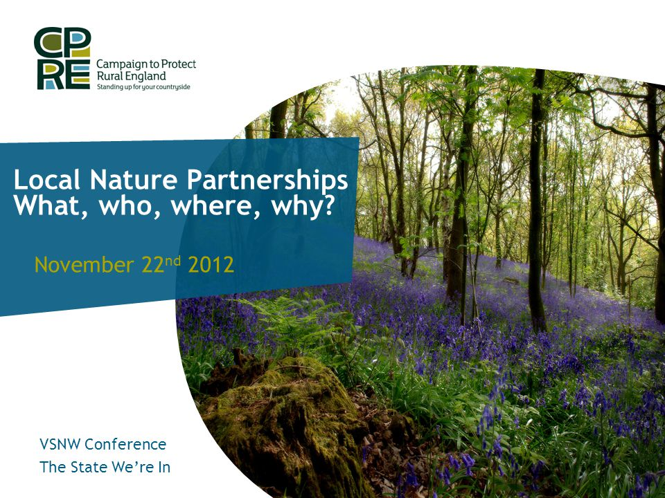 Local Nature Partnerships What, who, where, why.