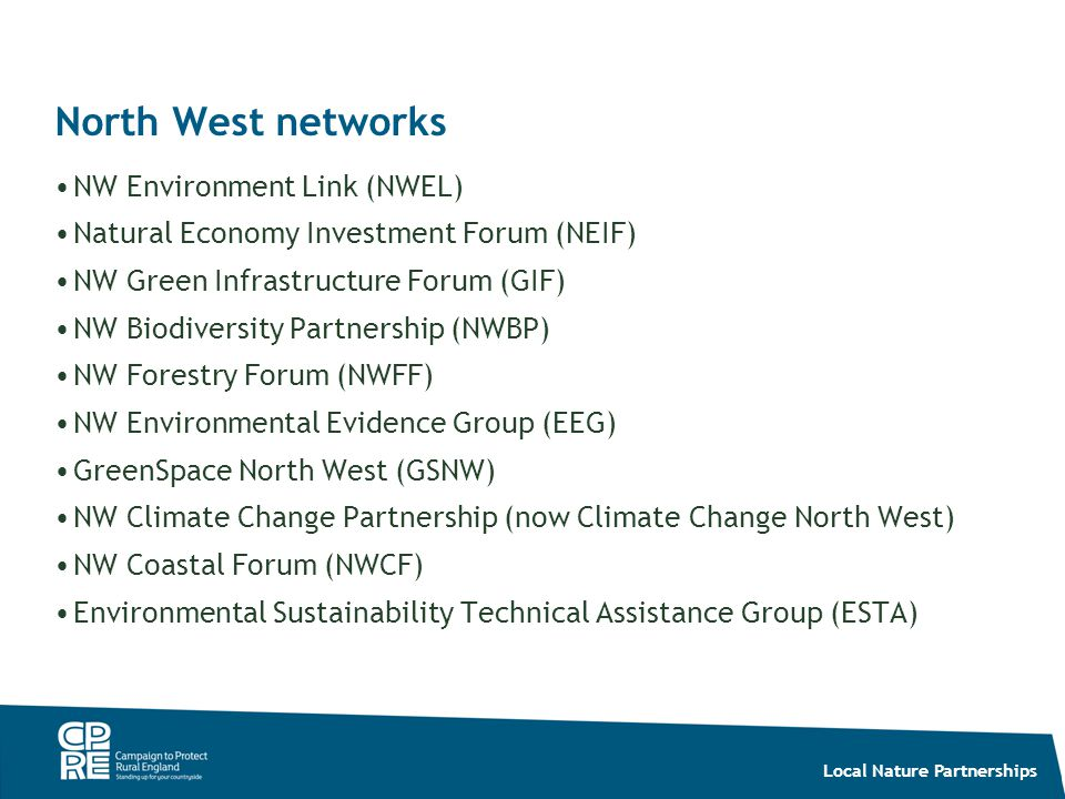 Local Nature Partnerships North West networks NW Environment Link (NWEL) Natural Economy Investment Forum (NEIF) NW Green Infrastructure Forum (GIF) N