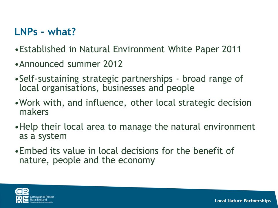Local Nature Partnerships Andy Yuille Senior Policy & Campaigns Officer CPRE North West andyy@cpre.org.uk 01524 389 915 andyy@cpre.org.uk