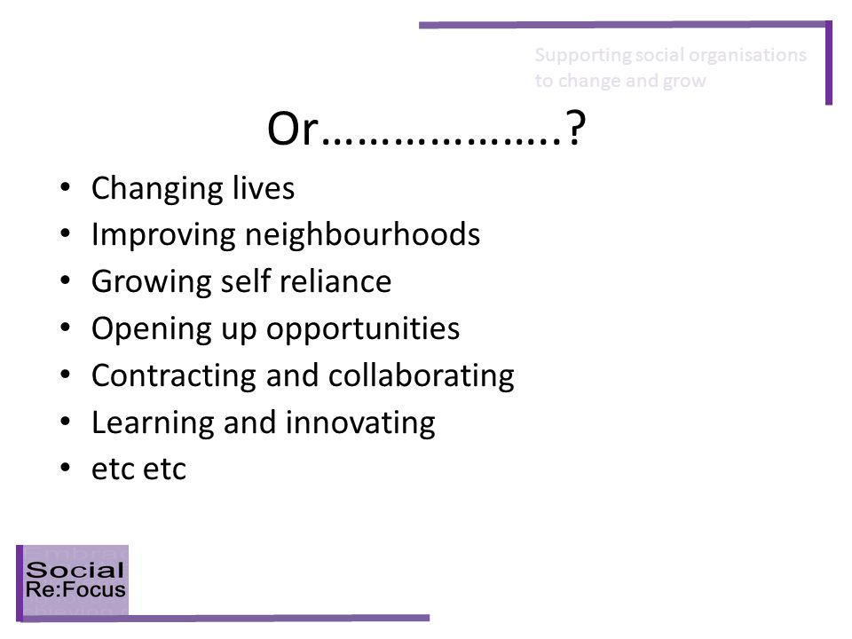 Supporting social organisations to change and grow Or………………...