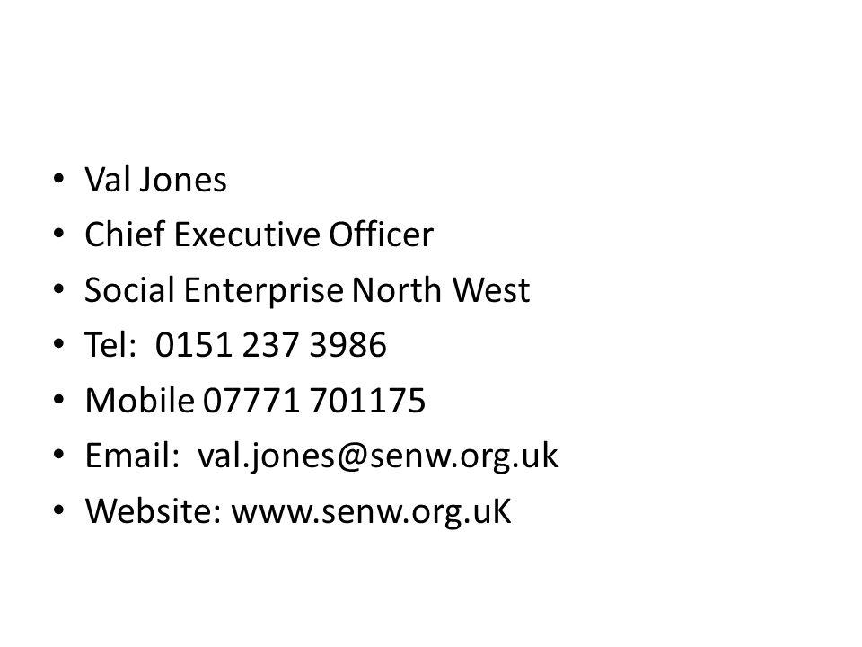 Val Jones Chief Executive Officer Social Enterprise North West Tel: 0151 237 3986 Mobile 07771 701175 Email: val.jones@senw.org.uk Website: www.senw.org.uK