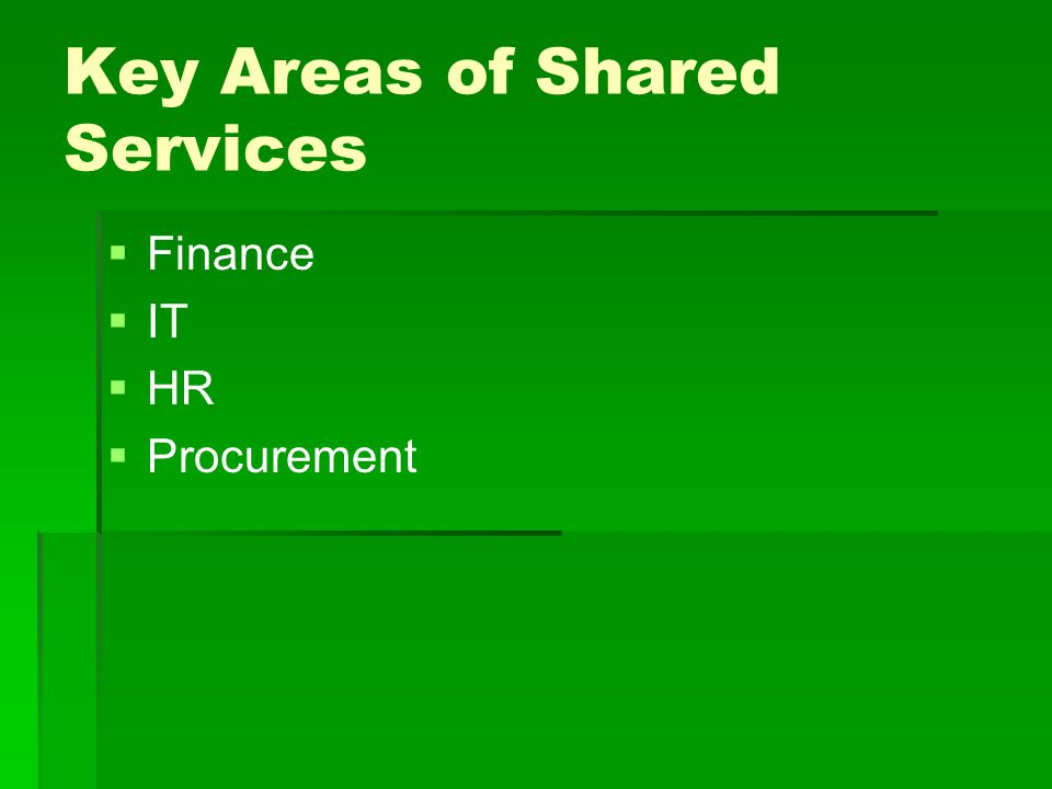 Key Areas of Shared Services   Finance   IT   HR   Procurement