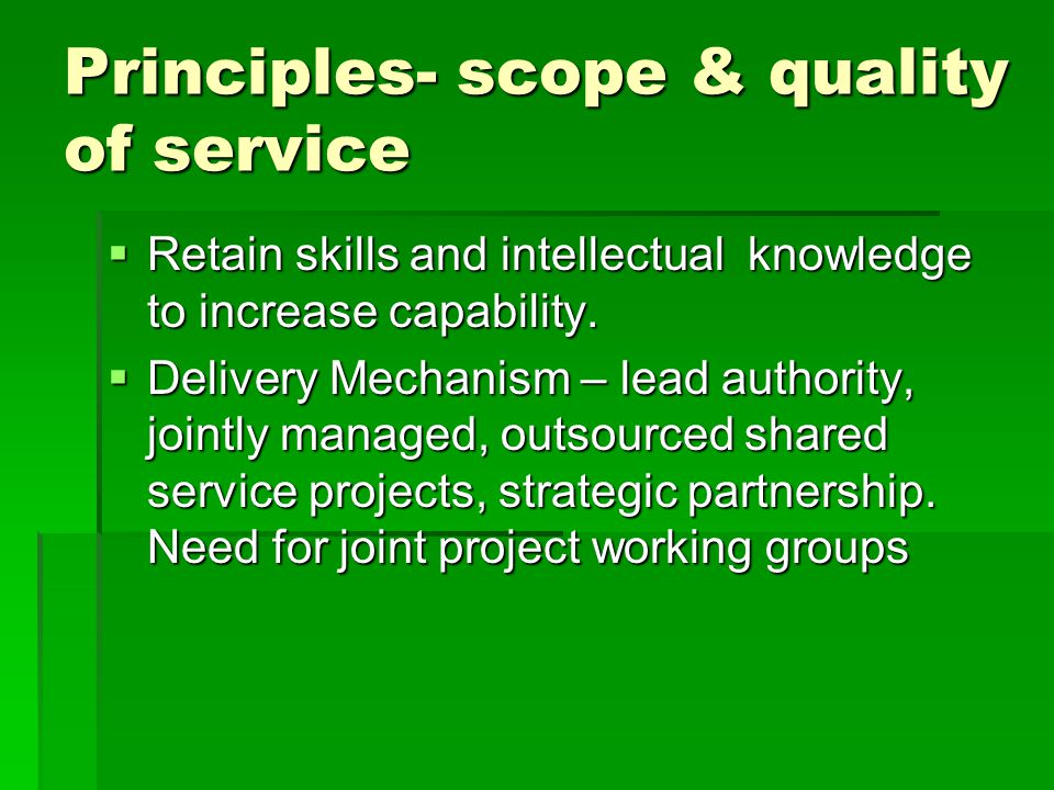 Principles- scope & quality of service  Retain skills and intellectual knowledge to increase capability.