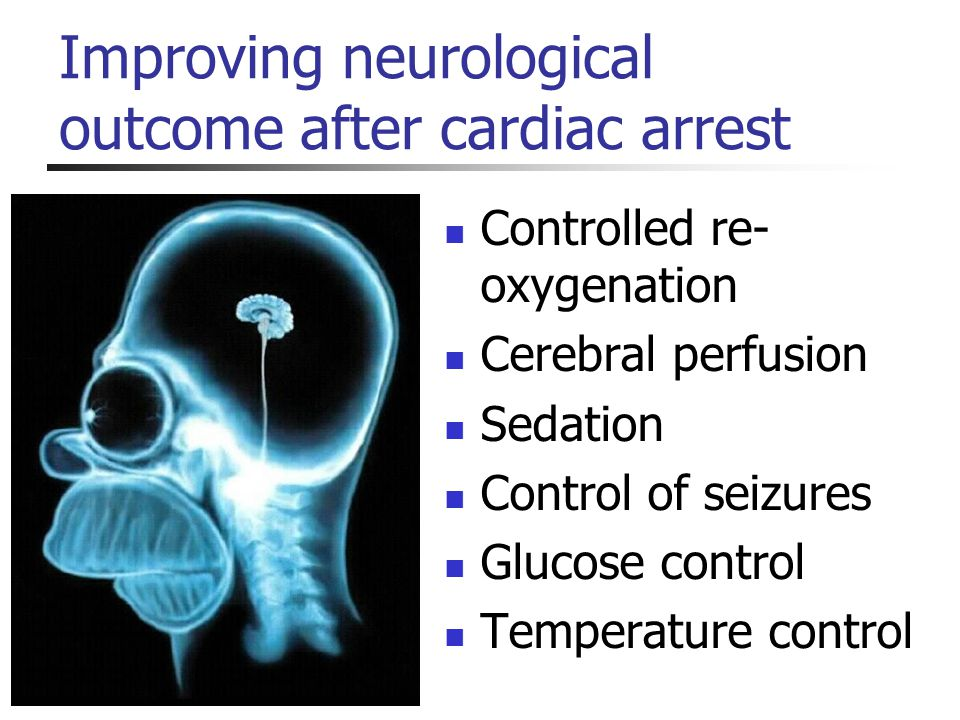 Improving neurological outcome after cardiac arrest Controlled re- oxygenation Cerebral perfusion Sedation Control of seizures Glucose control Tempera
