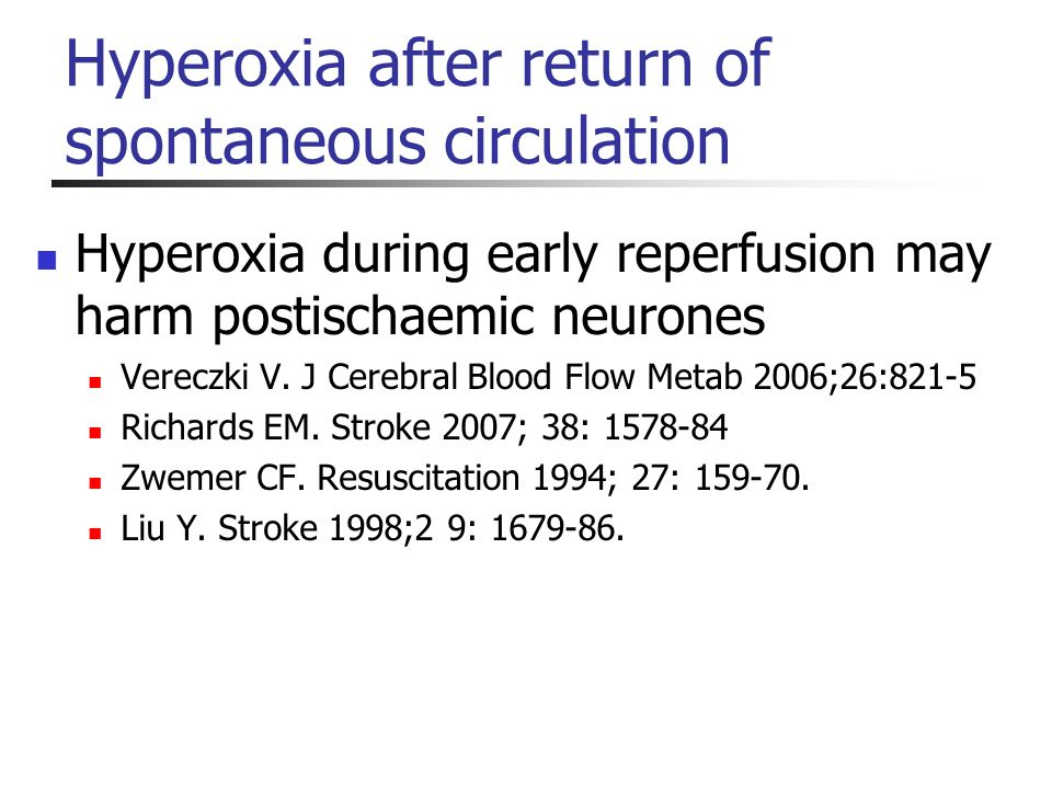 Hyperoxia after return of spontaneous circulation Hyperoxia during early reperfusion may harm postischaemic neurones Vereczki V. J Cerebral Blood Flow