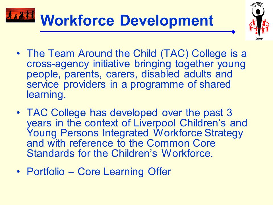 The Team Around the Child (TAC) College is a cross-agency initiative bringing together young people, parents, carers, disabled adults and service providers in a programme of shared learning.