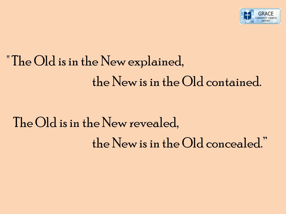 The Old is in the New explained, the New is in the Old contained.