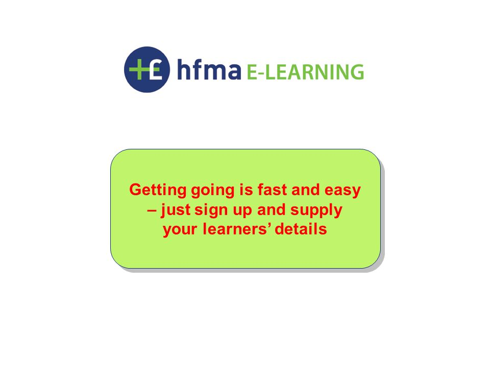 Getting going is fast and easy – just sign up and supply your learners' details Getting going is fast and easy – just sign up and supply your learners' details