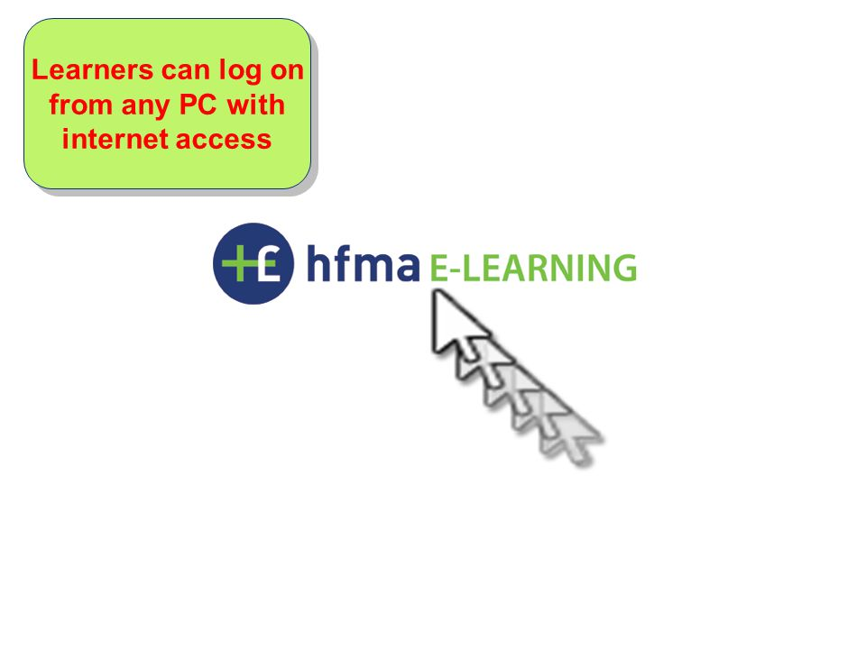 Learners can log on from any PC with internet access Learners can log on from any PC with internet access