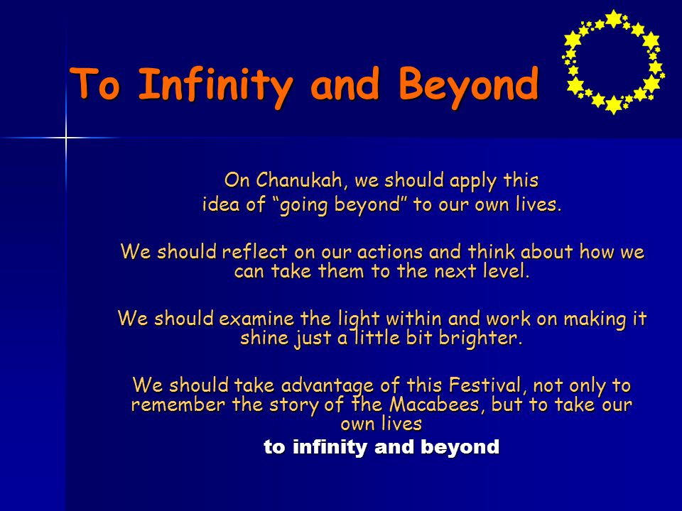 To Infinity and Beyond On Chanukah, we should apply this idea of going beyond to our own lives.