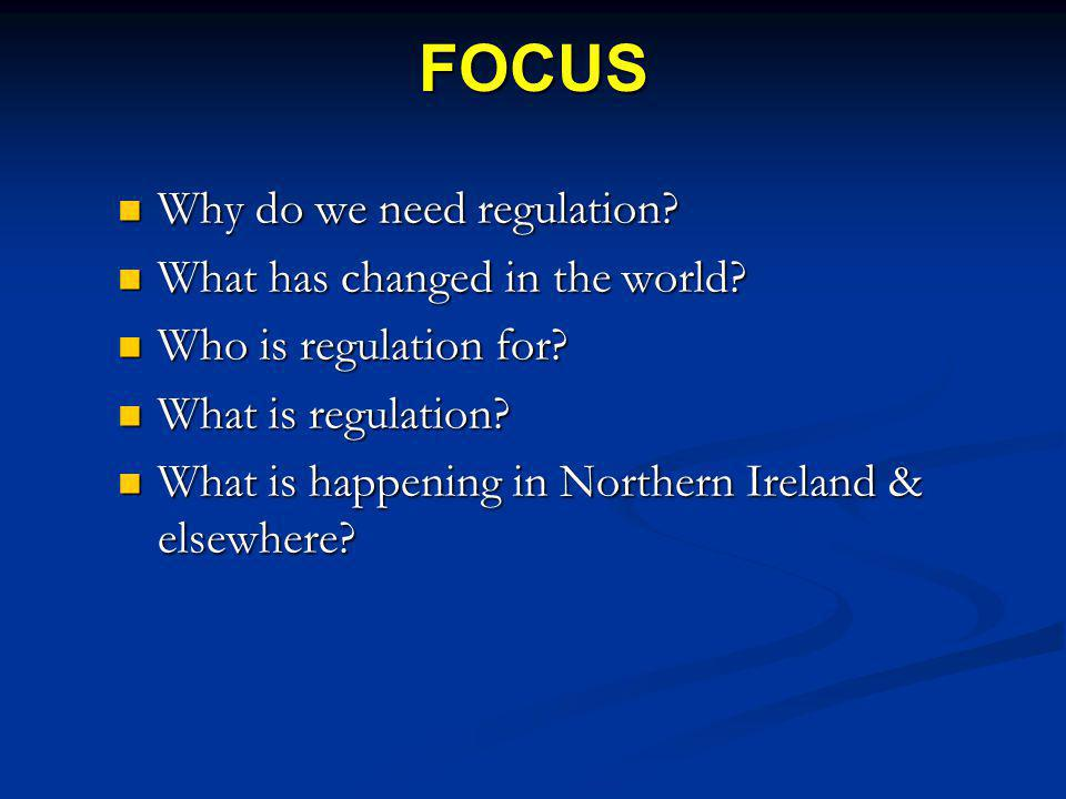FOCUS Why do we need regulation. Why do we need regulation.
