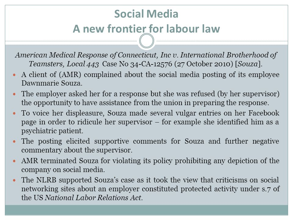 Social Media A new frontier for labour law American Medical Response of Connecticut, Inc v. International Brotherhood of Teamsters, Local 443 Case No