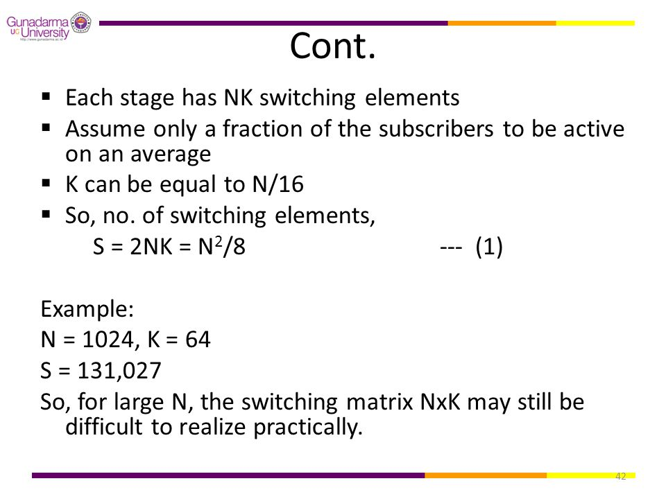 42 Cont.  Each stage has NK switching elements  Assume only a fraction of the subscribers to be active on an average  K can be equal to N/16  So,
