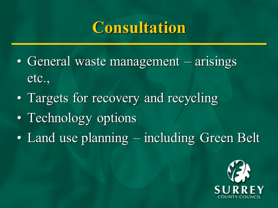 Consultation General waste management – arisings etc.,General waste management – arisings etc., Targets for recovery and recyclingTargets for recovery and recycling Technology optionsTechnology options Land use planning – including Green BeltLand use planning – including Green Belt