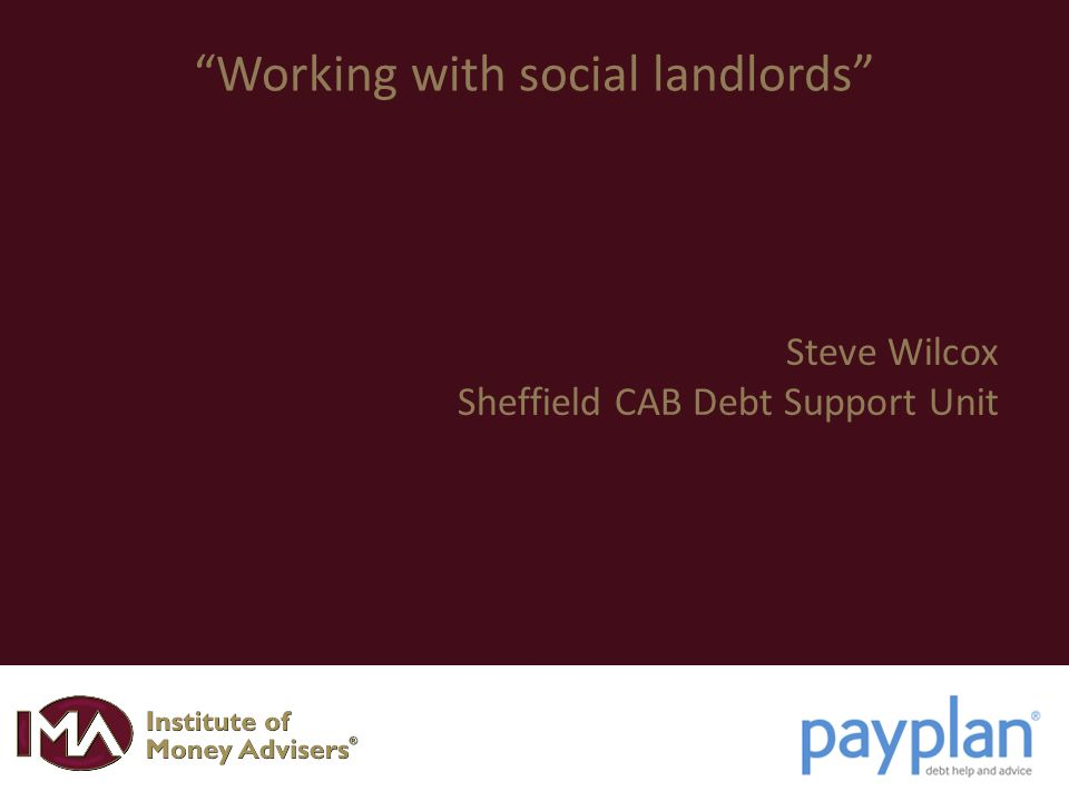 Working with social landlords Steve Wilcox Sheffield CAB Debt Support Unit