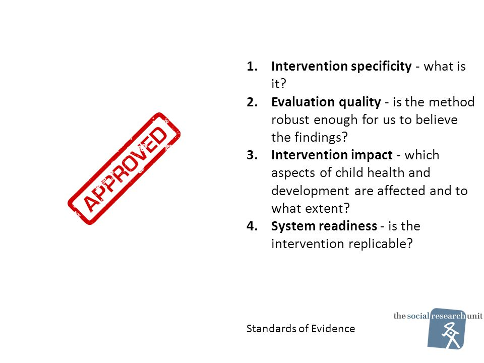 1.Intervention specificity - what is it? 2.Evaluation quality - is the method robust enough for us to believe the findings? 3.Intervention impact - wh