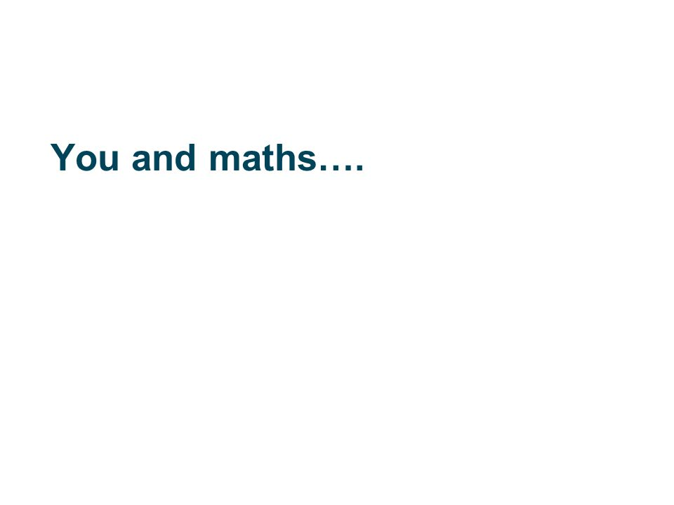 You and maths….