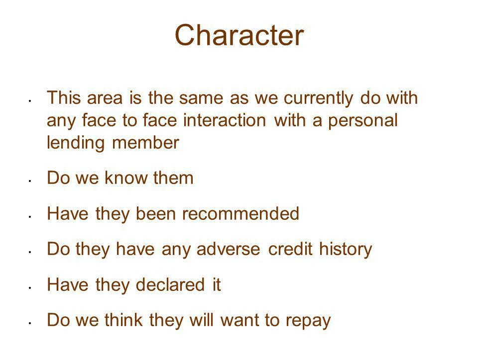 Character This area is the same as we currently do with any face to face interaction with a personal lending member Do we know them Have they been rec