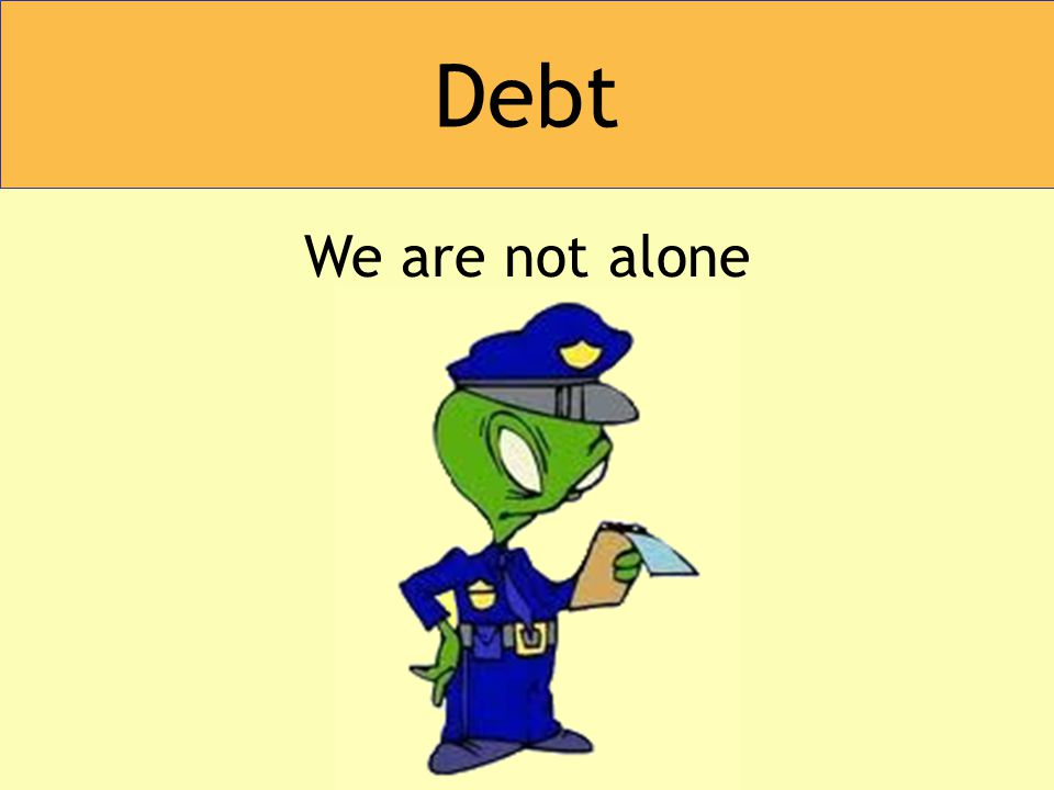 We are not alone Debt