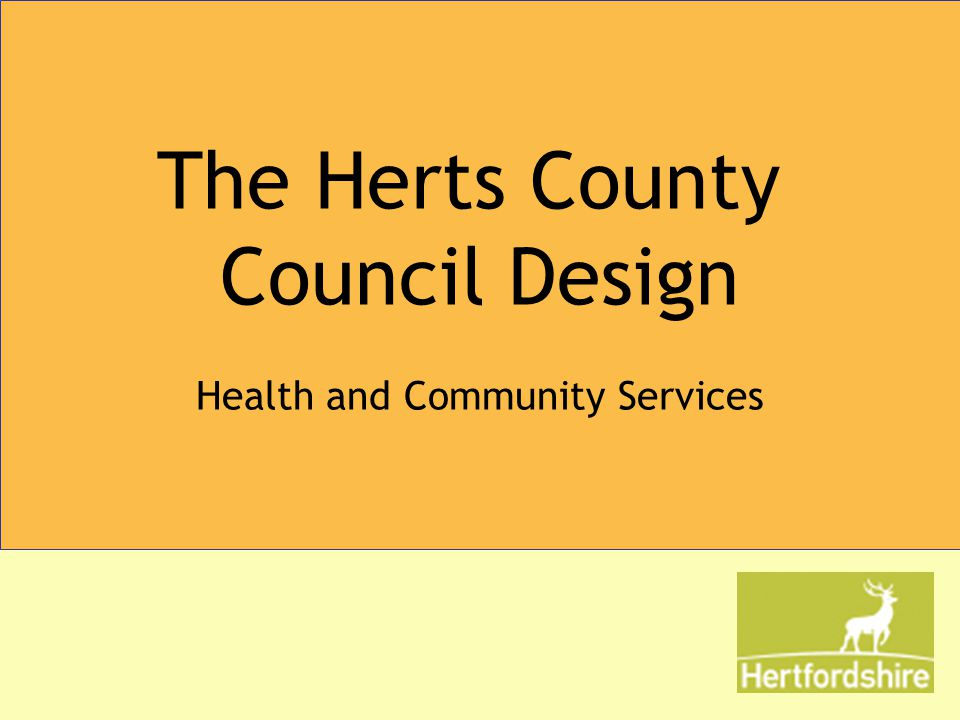 The Herts County Council Design Health and Community Services