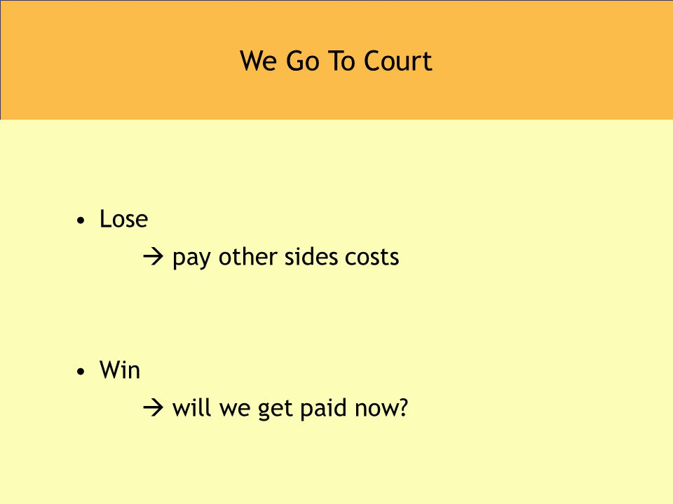 We Go To Court Lose  pay other sides costs Win  will we get paid now