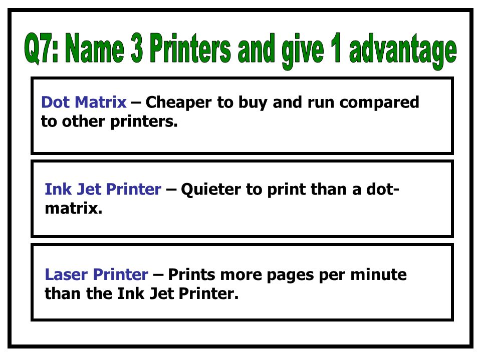 Dot Matrix – Cheaper to buy and run compared to other printers.