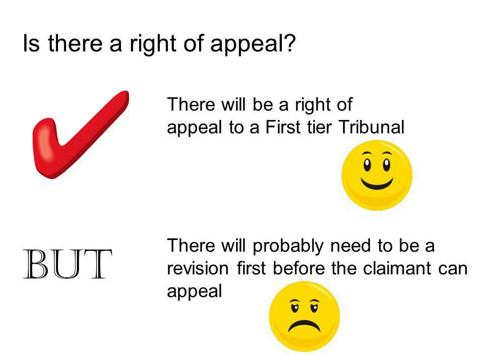 Is there a right of appeal? There will be a right of appeal to a First tier Tribunal BUT There will probably need to be a revision first before the cl