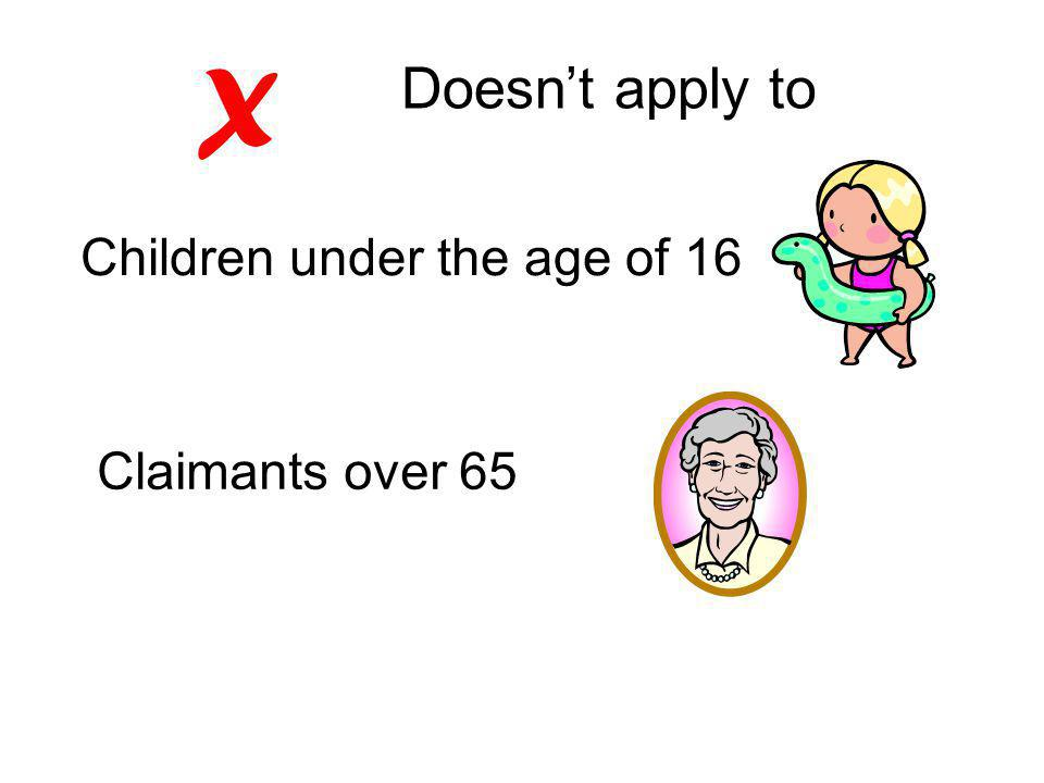 Doesn't apply to X Children under the age of 16 Claimants over 65