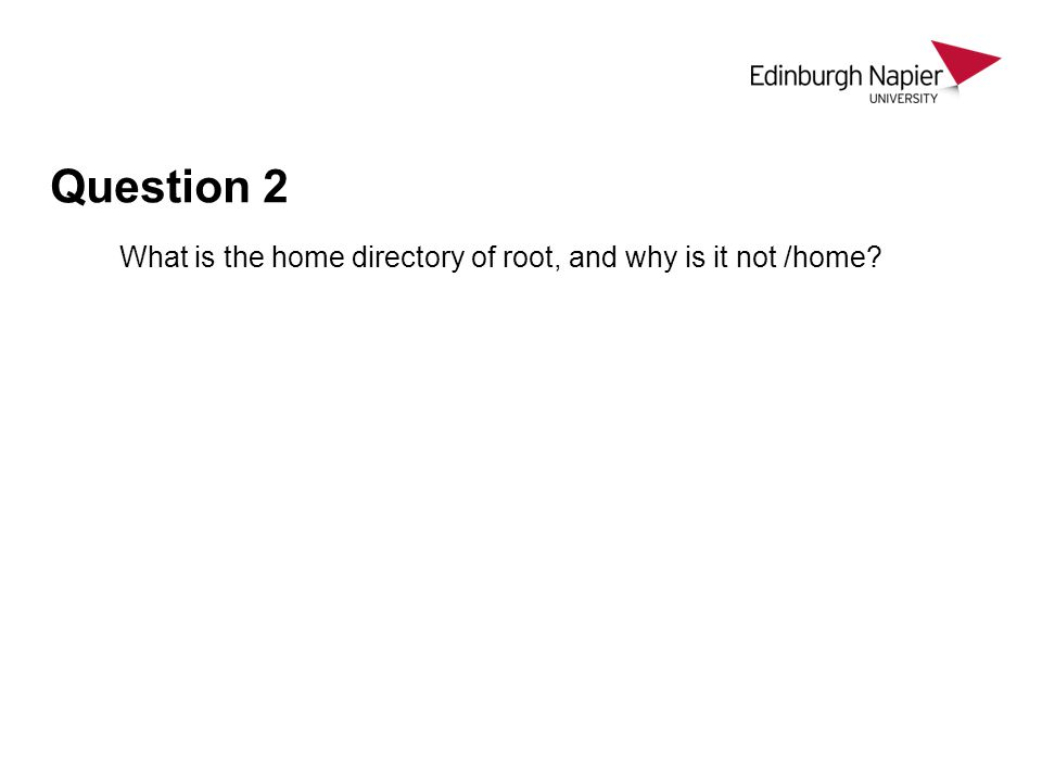 Question 2 What is the home directory of root, and why is it not /home?