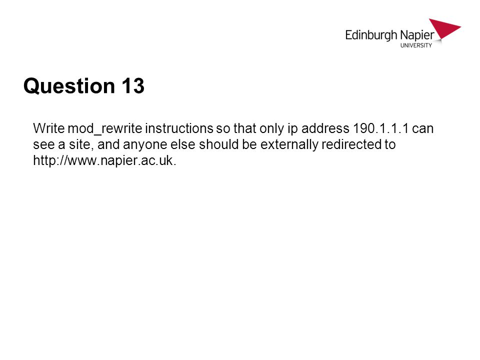 Question 13 Write mod_rewrite instructions so that only ip address 190.1.1.1 can see a site, and anyone else should be externally redirected to http://www.napier.ac.uk.