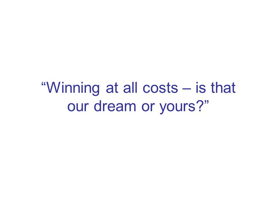 Winning at all costs – is that our dream or yours