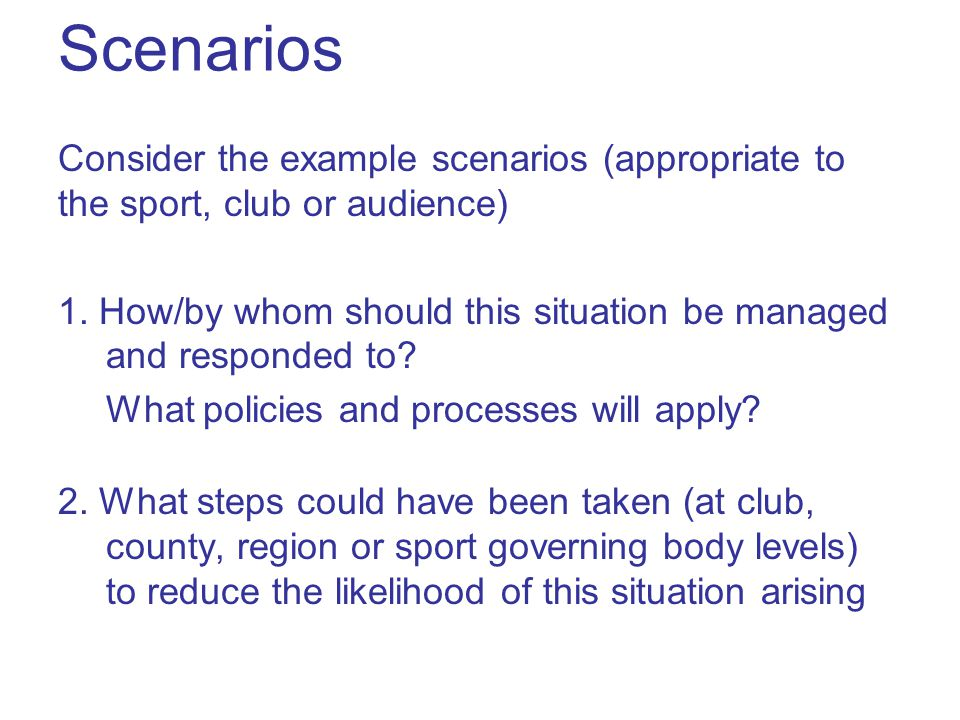 Scenarios Consider the example scenarios (appropriate to the sport, club or audience) 1.