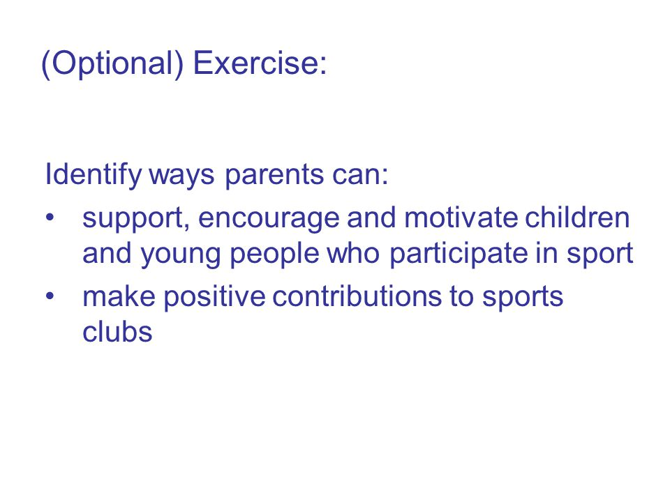 (Optional) Exercise Identify practical steps that clubs and sports organisations can (or do) take to prevent, reduce and manage poor parental behaviour.