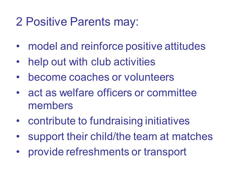 The impact of poor parental/spectator behaviour on children and young people Fear Demotivation Anxiety Confusion about tactics/team role Loss of fun and enjoyment Lack of confidence Worry about how parent will behave