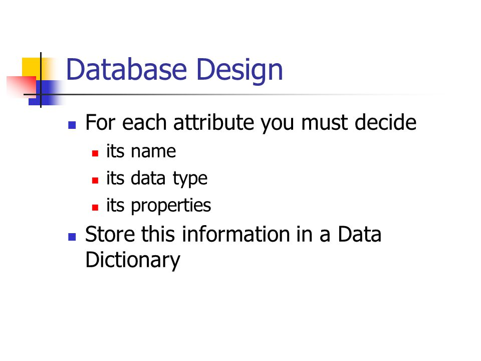 Database Design For each attribute you must decide its name its data type its properties Store this information in a Data Dictionary