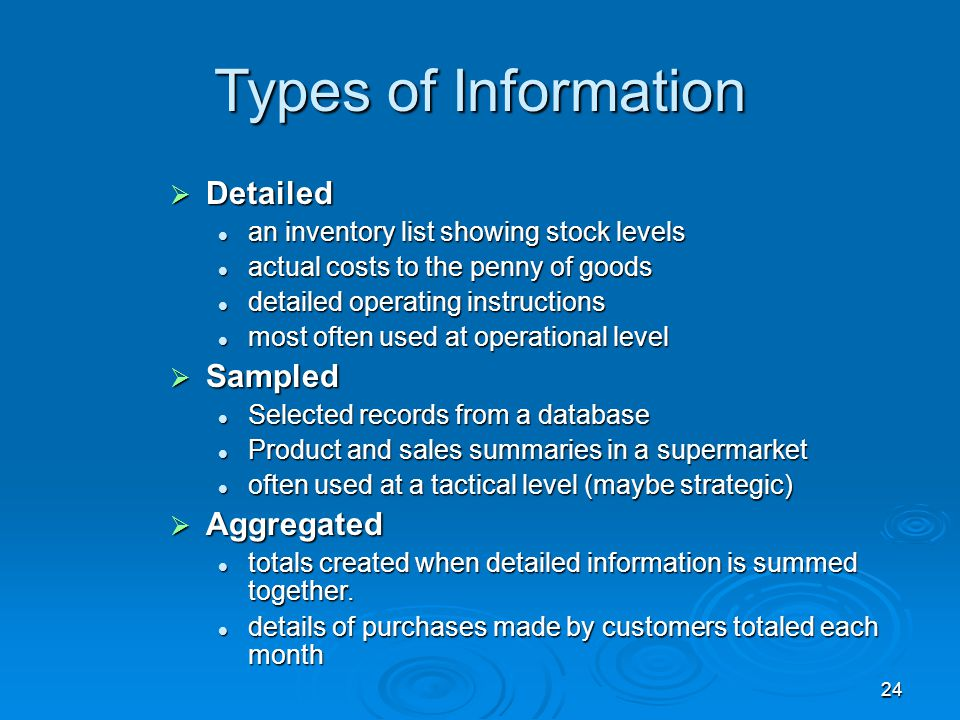24 Types of Information  Detailed an inventory list showing stock levels an inventory list showing stock levels actual costs to the penny of goods ac