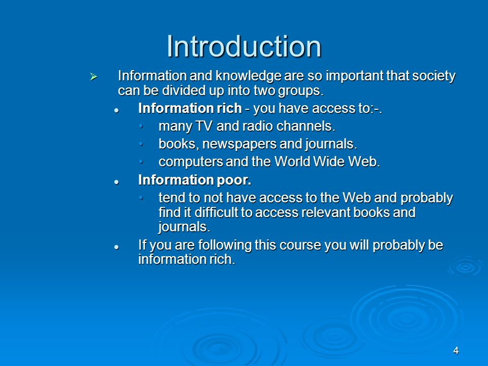 4 Introduction  Information and knowledge are so important that society can be divided up into two groups. Information rich - you have access to:-. I