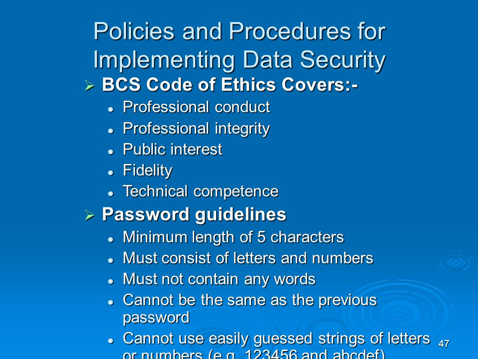 47 Policies and Procedures for Implementing Data Security  BCS Code of Ethics Covers:- Professional conduct Professional conduct Professional integri