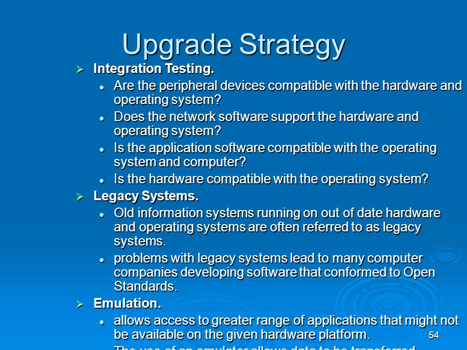 54 Upgrade Strategy  Integration Testing. Are the peripheral devices compatible with the hardware and operating system? Are the peripheral devices co