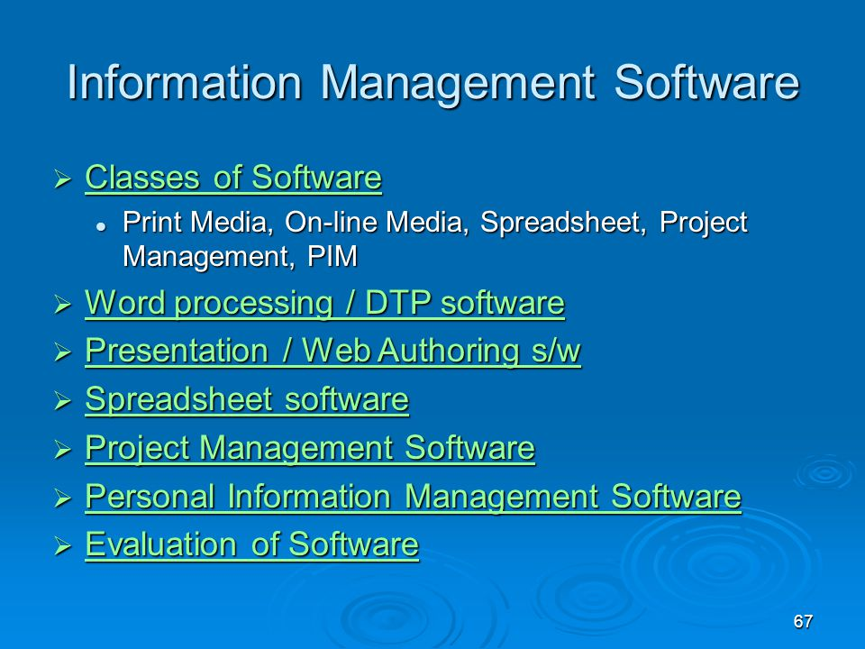 67 Information Management Software  Classes of Software Classes of Software Classes of Software Print Media, On-line Media, Spreadsheet, Project Mana