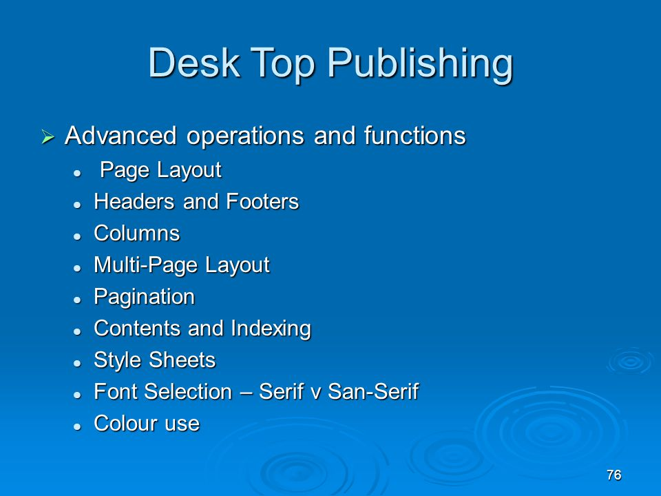 76 Desk Top Publishing  Advanced operations and functions Page Layout Page Layout Headers and Footers Headers and Footers Columns Columns Multi-Page
