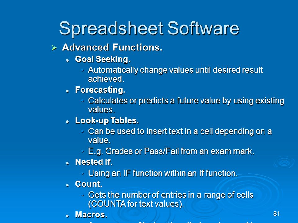 81 Spreadsheet Software  Advanced Functions. Goal Seeking. Goal Seeking. Automatically change values until desired result achieved.Automatically chan