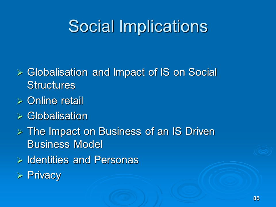 85 Social Implications  Globalisation and Impact of IS on Social Structures  Online retail  Globalisation  The Impact on Business of an IS Driven