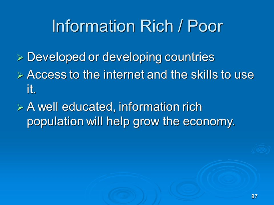87 Information Rich / Poor  Developed or developing countries  Access to the internet and the skills to use it.  A well educated, information rich