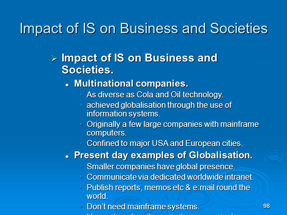 98 Impact of IS on Business and Societies  Impact of IS on Business and Societies. Multinational companies. Multinational companies. As diverse as Co
