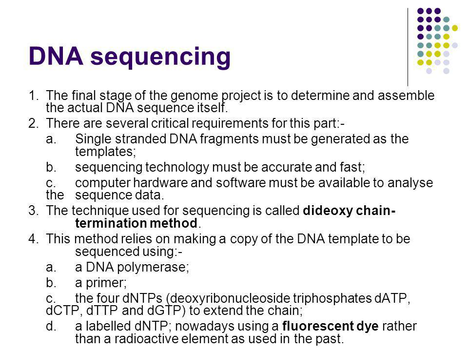 DNA sequencing 1.The final stage of the genome project is to determine and assemble the actual DNA sequence itself.