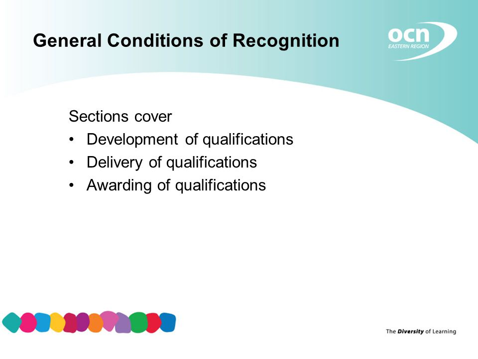 General Conditions of Recognition Sections cover Development of qualifications Delivery of qualifications Awarding of qualifications