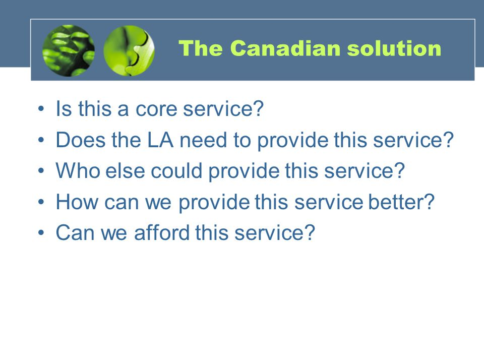 The Canadian solution Is this a core service.Does the LA need to provide this service.