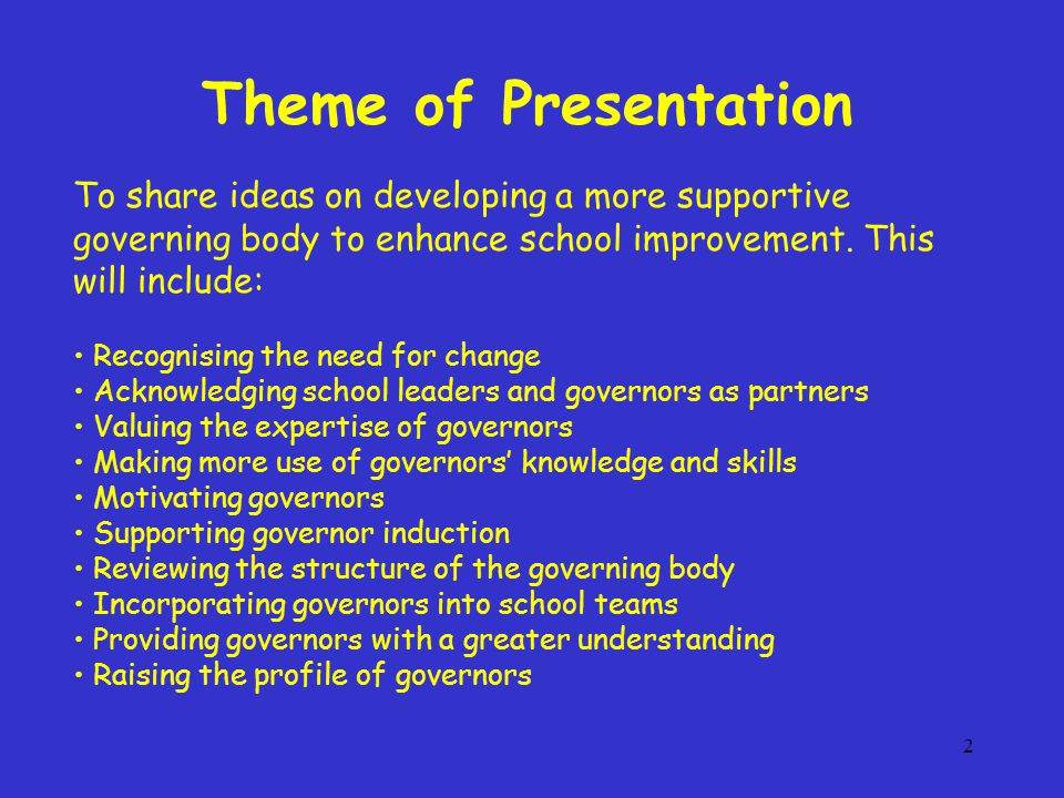 2 To share ideas on developing a more supportive governing body to enhance school improvement.