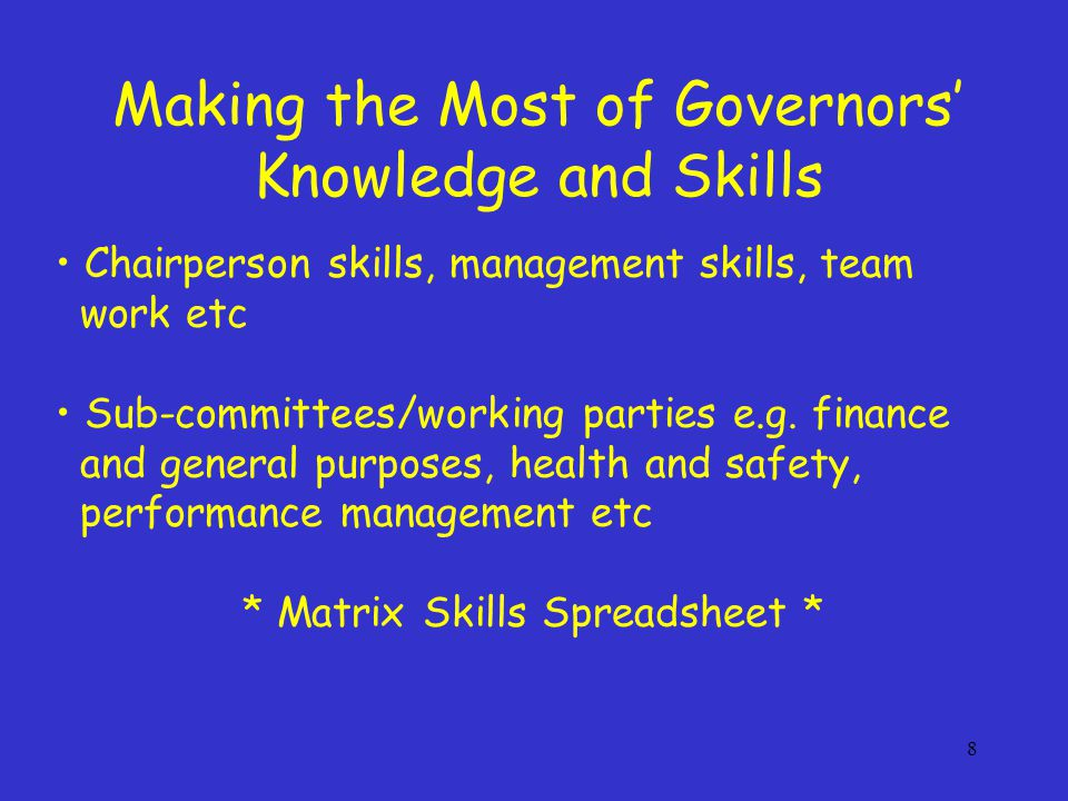 8 Chairperson skills, management skills, team work etc Sub-committees/working parties e.g. finance and general purposes, health and safety, performanc